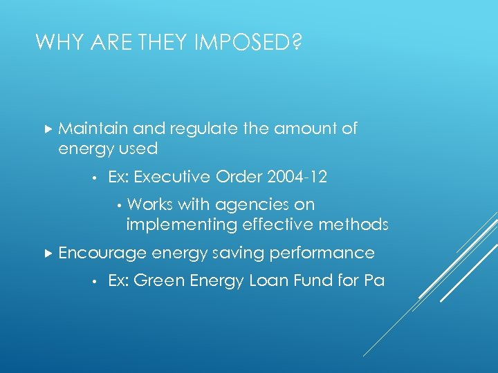 WHY ARE THEY IMPOSED? Maintain and regulate the amount of energy used • Ex: