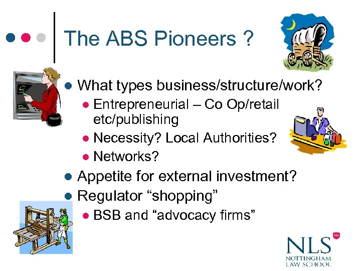 The ABS Pioneers ? l What types business/structure/work? Entrepreneurial – Co Op/retail etc/publishing l