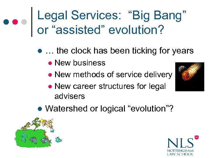 """Legal Services: """"Big Bang"""" or """"assisted"""" evolution? l … the clock has been ticking"""