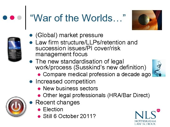 """""""War of the Worlds…"""" (Global) market pressure Law firm structure/LLPs/retention and succession issues/PI cover/risk"""