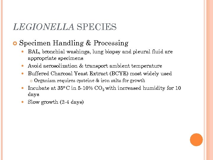LEGIONELLA SPECIES Specimen Handling & Processing BAL, bronchial washings, lung biopsy and pleural fluid