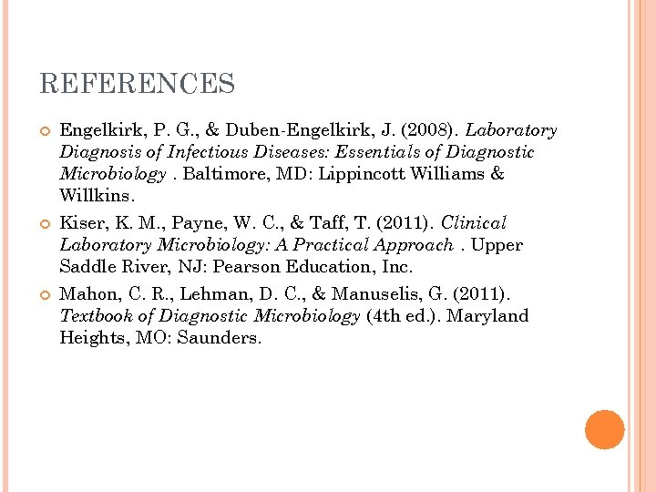 REFERENCES Engelkirk, P. G. , & Duben-Engelkirk, J. (2008). Laboratory Diagnosis of Infectious Diseases: