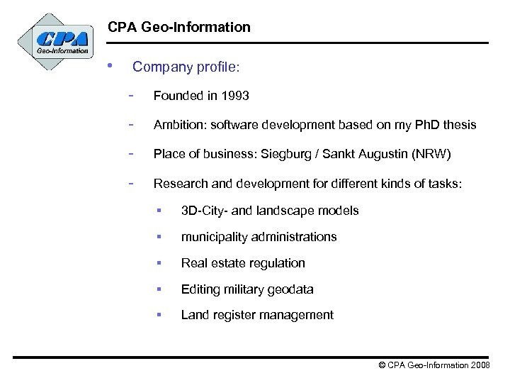 CPA Geo-Information • Company profile: - Founded in 1993 - Ambition: software development based