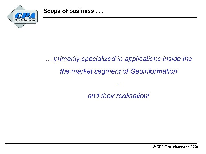 Scope of business. . . … primarily specialized in applications inside the market segment
