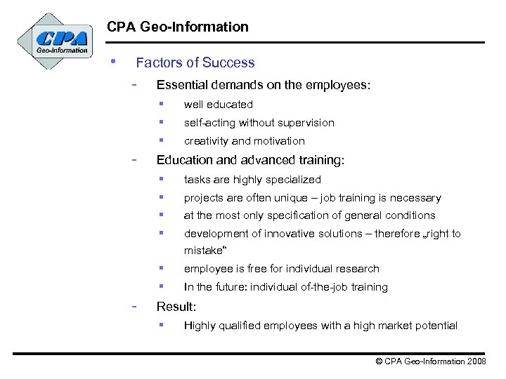 CPA Geo-Information • Factors of Success - Essential demands on the employees: § §
