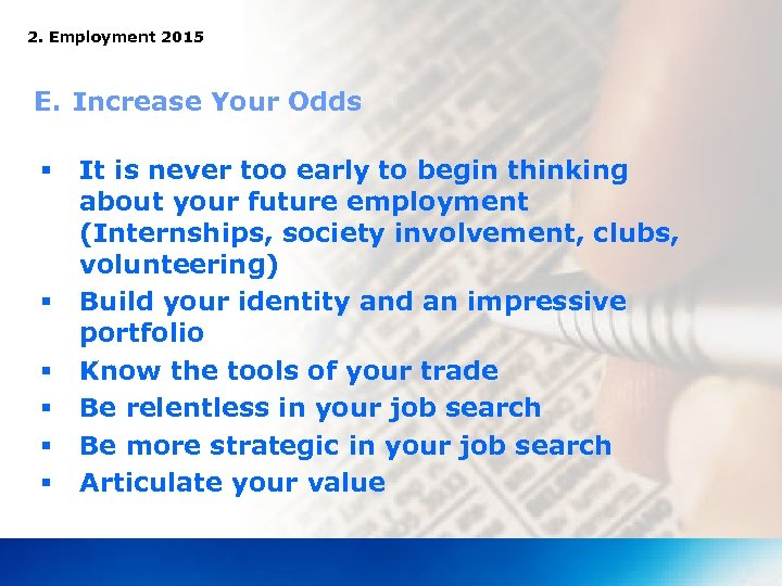 2. Employment 2015 E. Increase Your Odds § § § It is never too