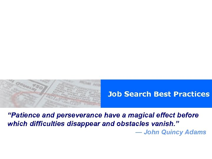 "Job Search Best Practices ""Patience and perseverance have a magical effect before which difficulties"