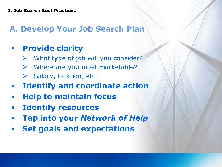 3. Job Search Best Practices A. Develop Your Job Search Plan § Provide clarity