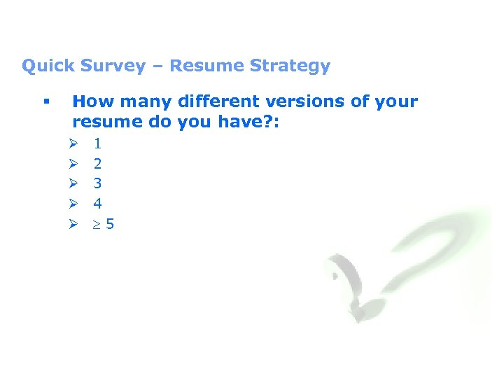 Quick Survey – Resume Strategy § How many different versions of your resume do