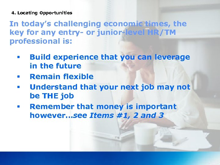 4. Locating Opportunities In today's challenging economic times, the key for any entry- or