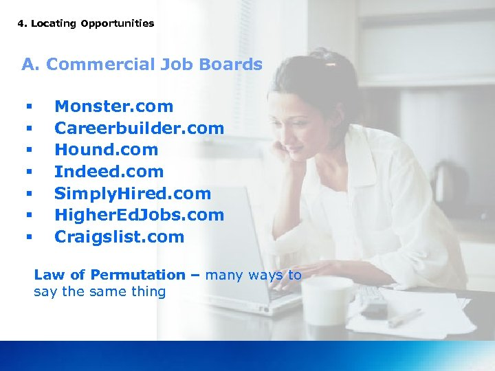 4. Locating Opportunities A. Commercial Job Boards § § § § Monster. com Careerbuilder.