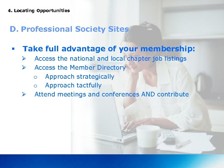 4. Locating Opportunities D. Professional Society Sites § Take full advantage of your membership: