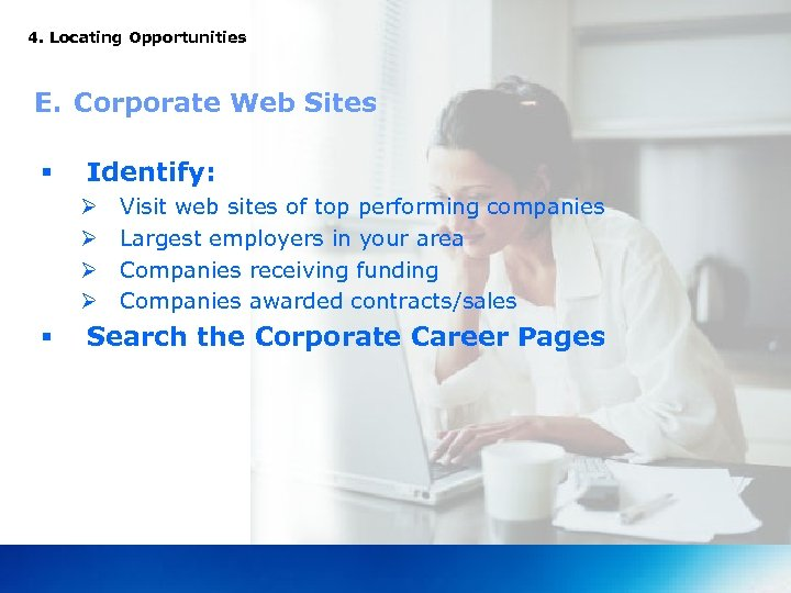 4. Locating Opportunities E. Corporate Web Sites § Identify: Ø Ø § Visit web