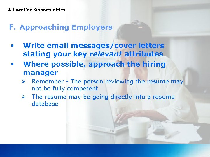 4. Locating Opportunities F. Approaching Employers § § Write email messages/cover letters stating your