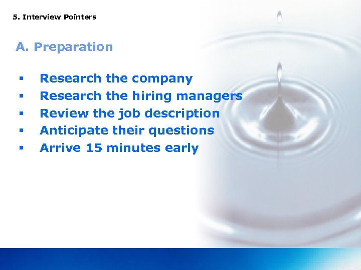 5. Interview Pointers A. Preparation § § § Research the company Research the hiring