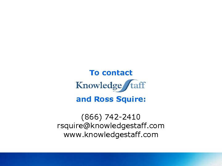 To contact and Ross Squire: (866) 742 -2410 rsquire@knowledgestaff. com www. knowledgestaff. com