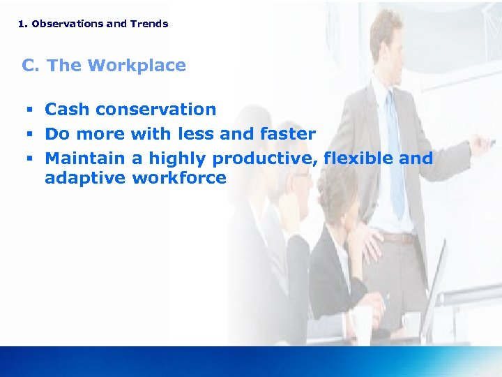 1. Observations and Trends C. The Workplace § Cash conservation § Do more with