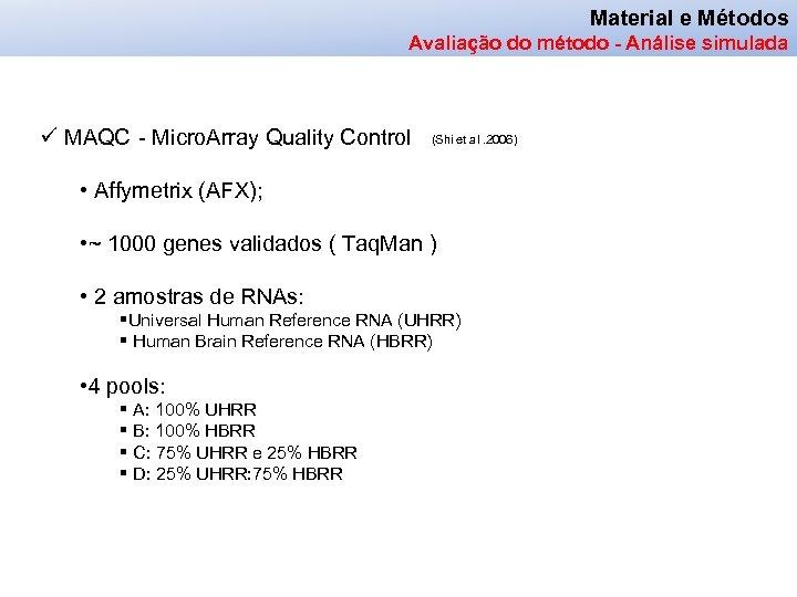 Material e Métodos Avaliação do método - Análise simulada ü MAQC - Micro. Array