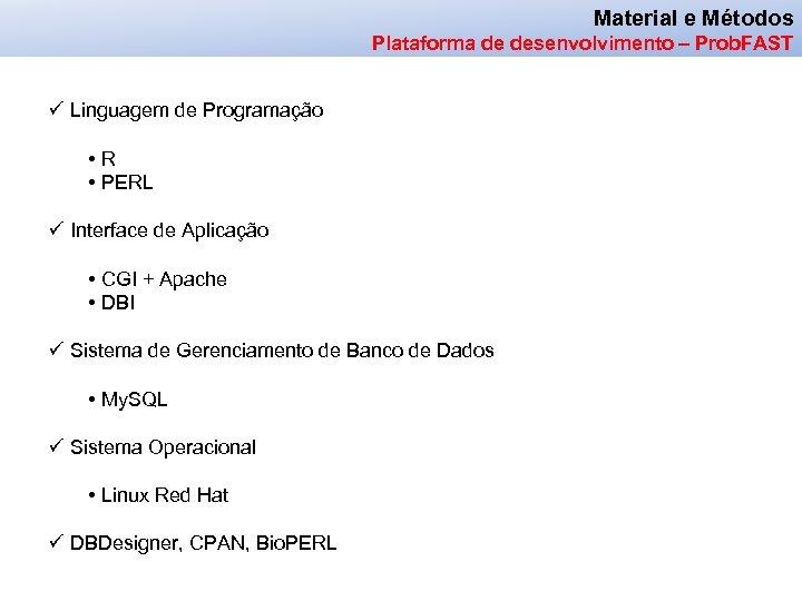 Material e Métodos Plataforma de desenvolvimento – Prob. FAST ü Linguagem de Programação •