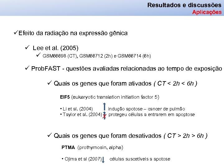 Resultados e discussões Aplicações üEfeito da radiação na expressão gênica ü Lee et al.