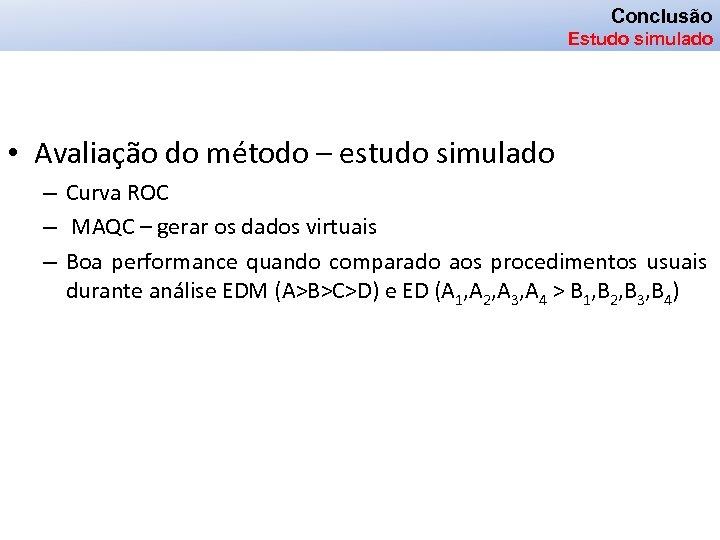 Conclusão Estudo simulado • Avaliação do método – estudo simulado – Curva ROC –