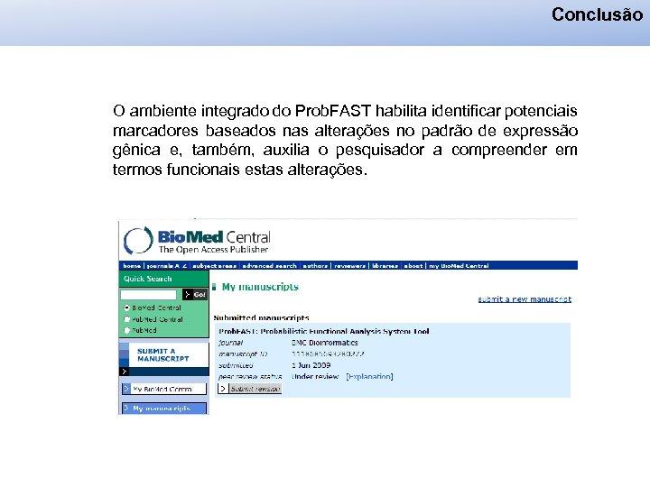 Conclusão O ambiente integrado do Prob. FAST habilita identificar potenciais marcadores baseados nas alterações