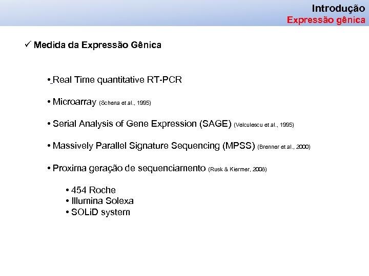 Introdução Expressão gênica ü Medida da Expressão Gênica • Real Time quantitative RT-PCR •