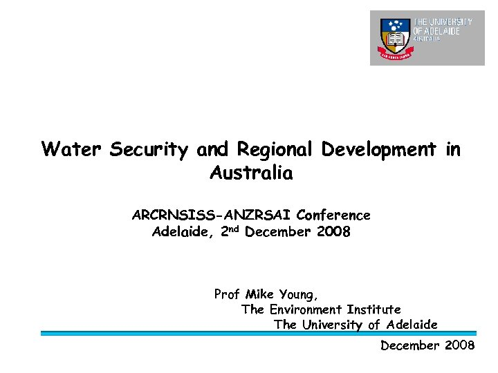 Water Security and Regional Development in Australia ARCRNSISS-ANZRSAI Conference Adelaide, 2 nd December 2008