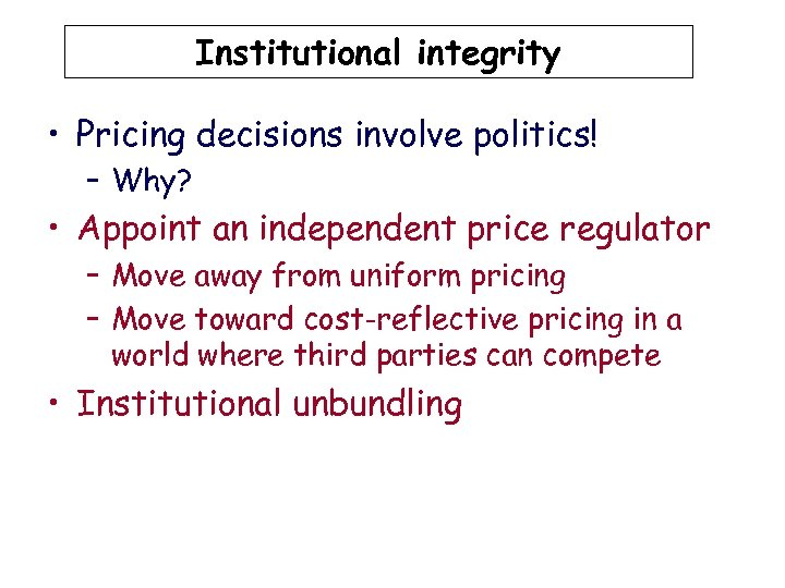 Institutional integrity • Pricing decisions involve politics! – Why? • Appoint an independent price