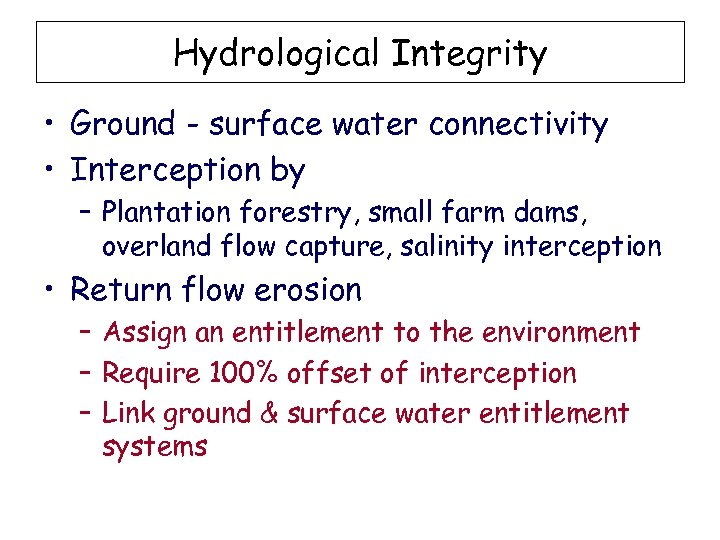 Hydrological Integrity • Ground - surface water connectivity • Interception by – Plantation forestry,