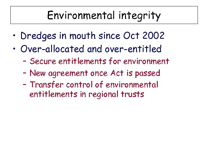Environmental integrity • Dredges in mouth since Oct 2002 • Over-allocated and over-entitled –