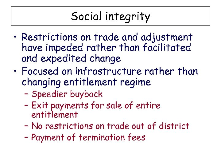 Social integrity • Restrictions on trade and adjustment have impeded rather than facilitated and