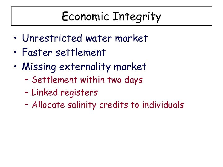 Economic Integrity • Unrestricted water market • Faster settlement • Missing externality market –