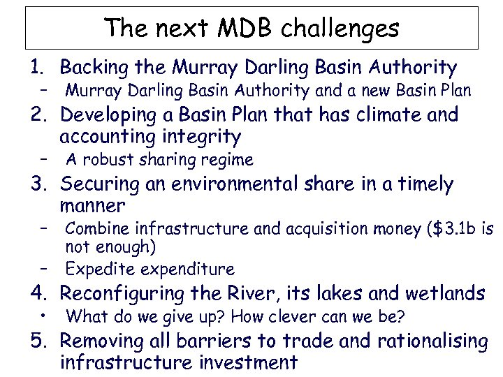 The next MDB challenges 1. Backing the Murray Darling Basin Authority – Murray Darling