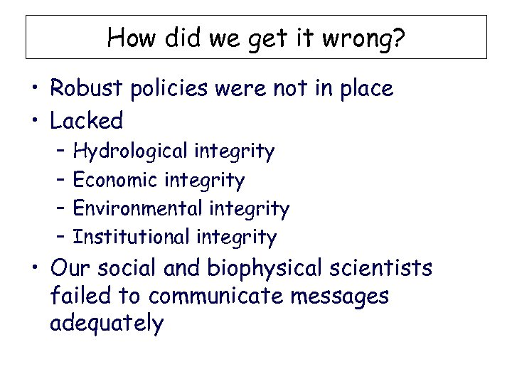 How did we get it wrong? • Robust policies were not in place •