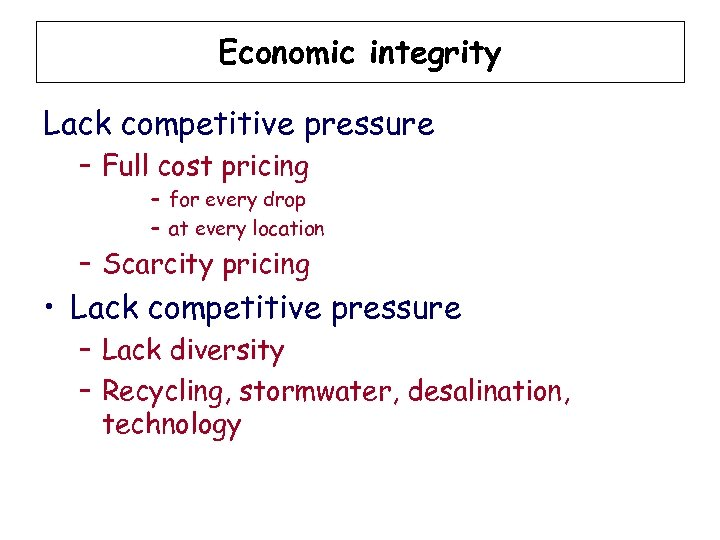 Economic integrity Lack competitive pressure – Full cost pricing – for every drop –