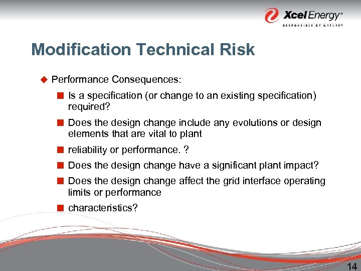 Modification Technical Risk u Performance Consequences: ¢ Is a specification (or change to an
