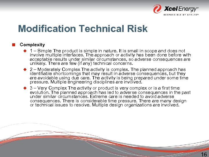 Modification Technical Risk ¢ Complexity u 1 – Simple The product is simple in