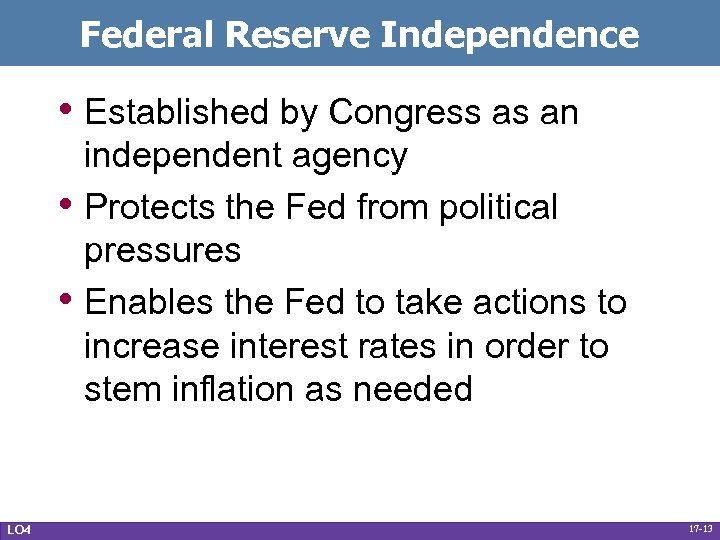 Federal Reserve Independence • Established by Congress as an • • LO 4 independent