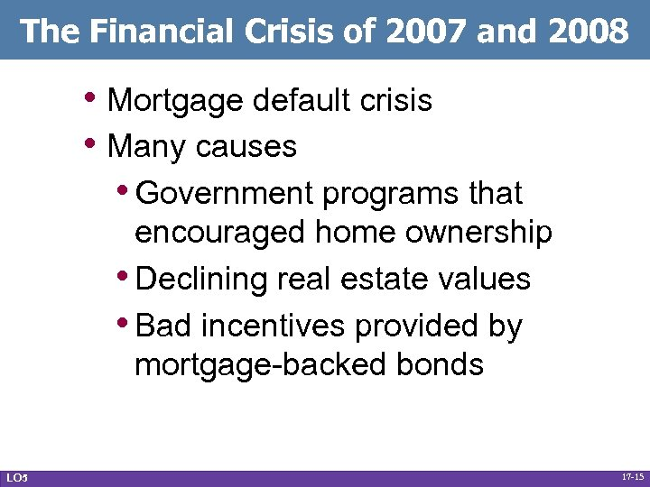 The Financial Crisis of 2007 and 2008 • Mortgage default crisis • Many causes