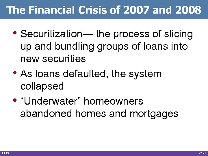 The Financial Crisis of 2007 and 2008 • Securitization— the process of slicing •