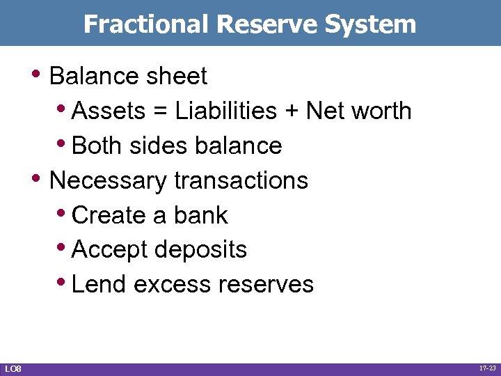 Fractional Reserve System • Balance sheet • Assets = Liabilities + Net worth •