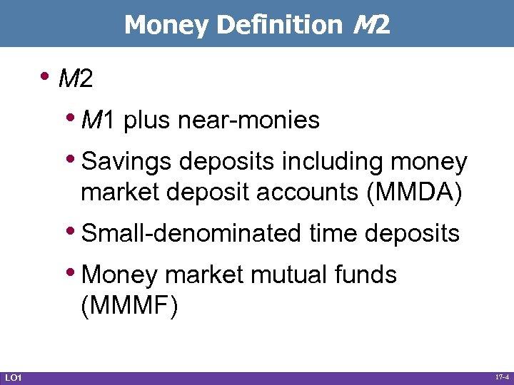 Money Definition M 2 • M 2 • M 1 plus near-monies • Savings