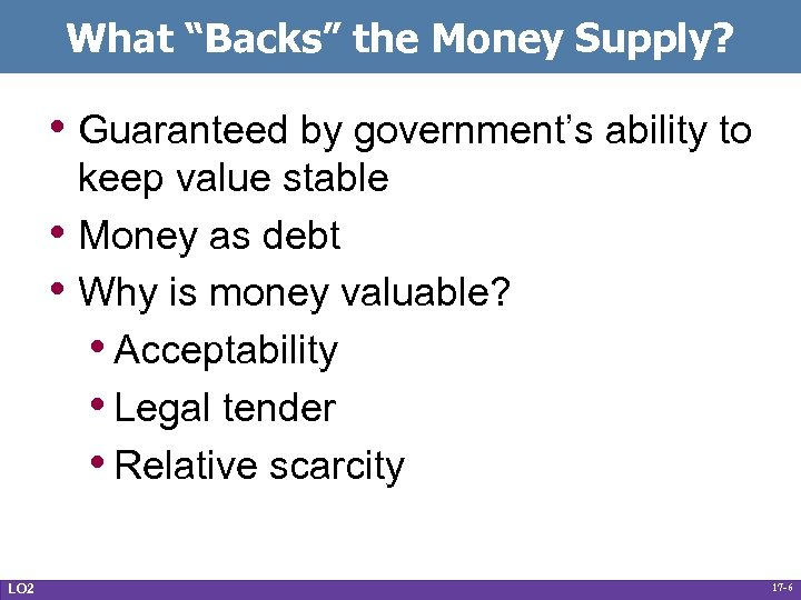 """What """"Backs"""" the Money Supply? • Guaranteed by government's ability to • • LO"""