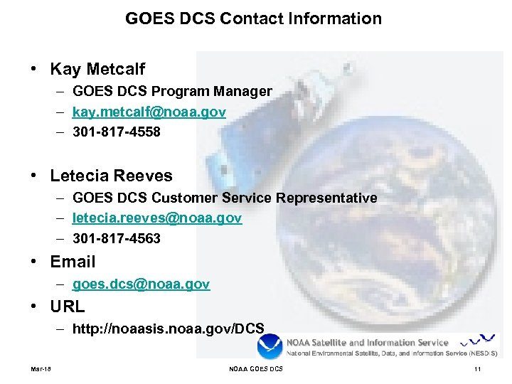 GOES DCS Contact Information • Kay Metcalf – GOES DCS Program Manager – kay.