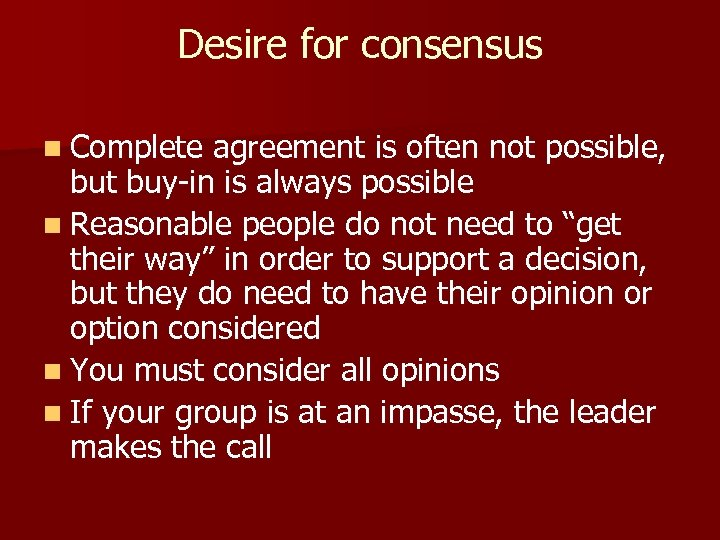 Desire for consensus n Complete agreement is often not possible, but buy-in is always