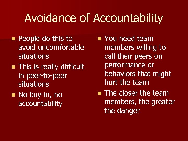Avoidance of Accountability People do this to avoid uncomfortable situations n This is really
