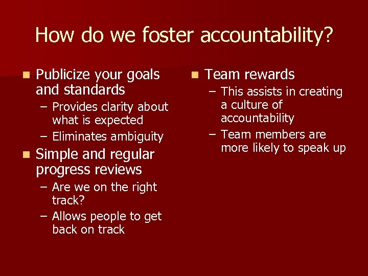 How do we foster accountability? n Publicize your goals and standards – Provides clarity
