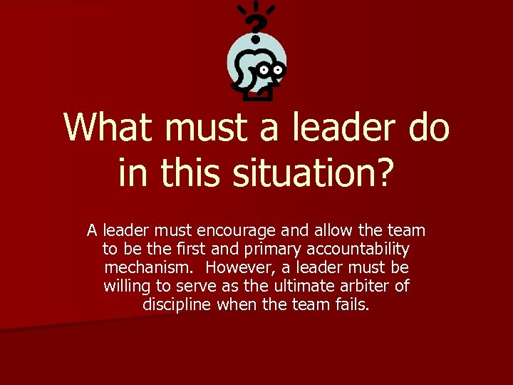 What must a leader do in this situation? A leader must encourage and allow