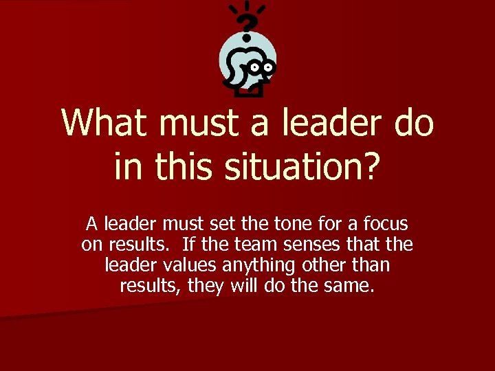 What must a leader do in this situation? A leader must set the tone